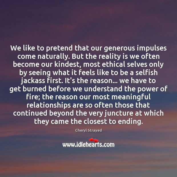 We like to pretend that our generous impulses come naturally. But the Image