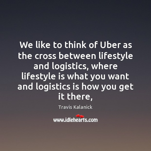 Image, We like to think of Uber as the cross between lifestyle and