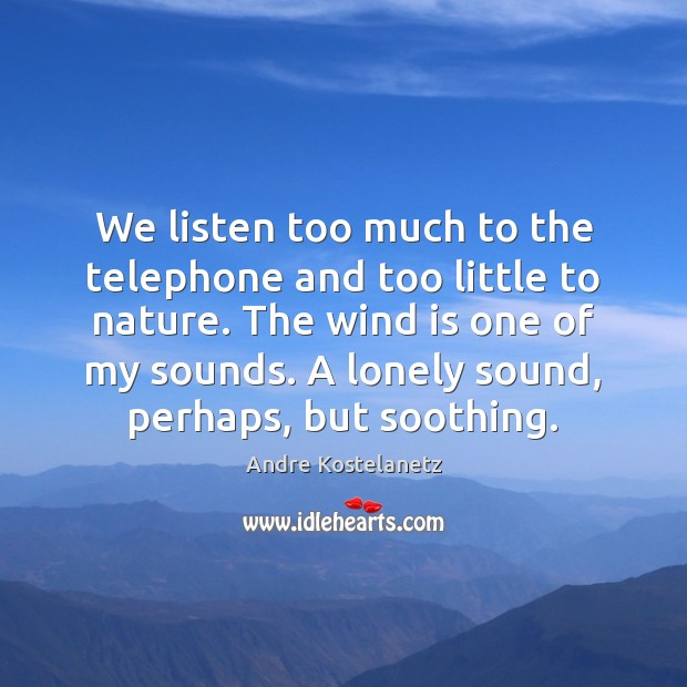 We listen too much to the telephone and too little to nature. Image