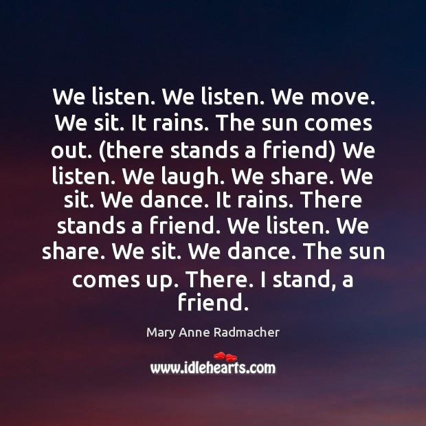 We listen. We listen. We move. We sit. It rains. The sun Image