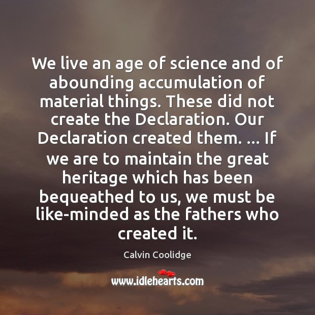 We live an age of science and of abounding accumulation of material Calvin Coolidge Picture Quote