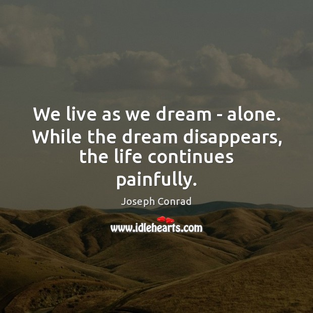 Image, We live as we dream – alone. While the dream disappears, the life continues painfully.