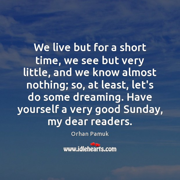 We live but for a short time, we see but very little, Orhan Pamuk Picture Quote