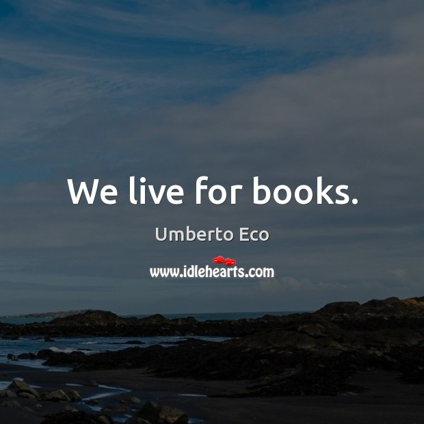 Image, We live for books.