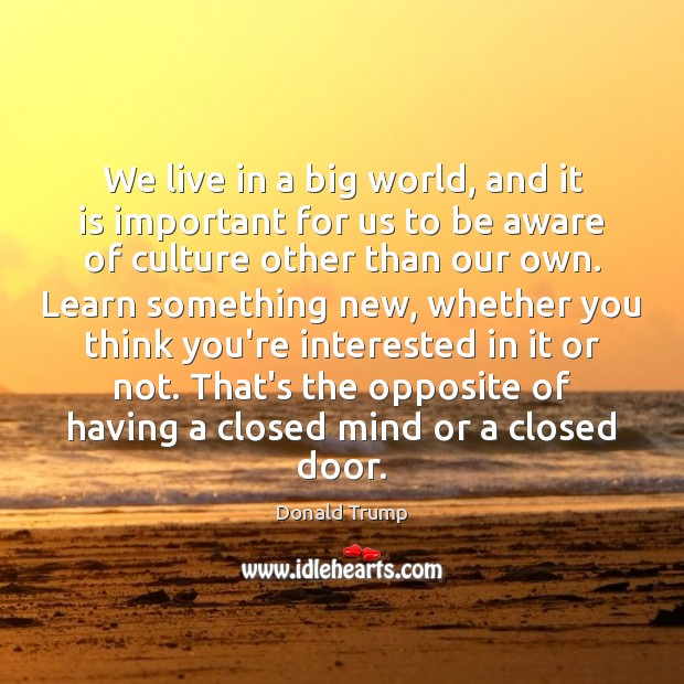 We live in a big world, and it is important for us Image