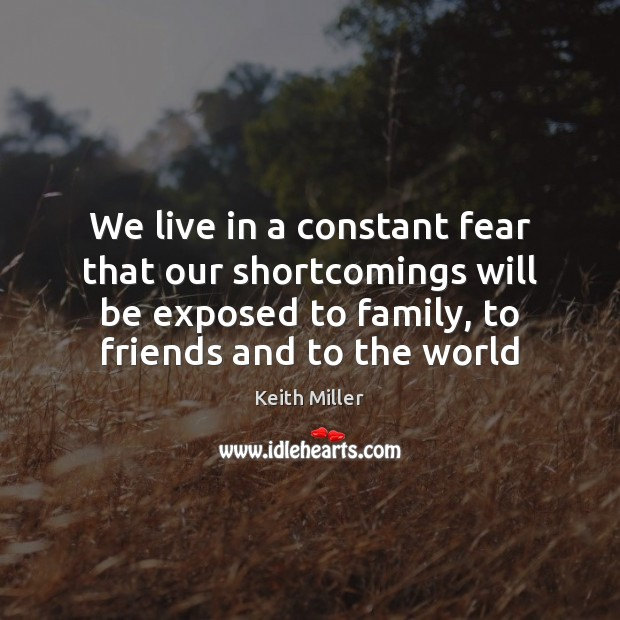 We live in a constant fear that our shortcomings will be exposed Image