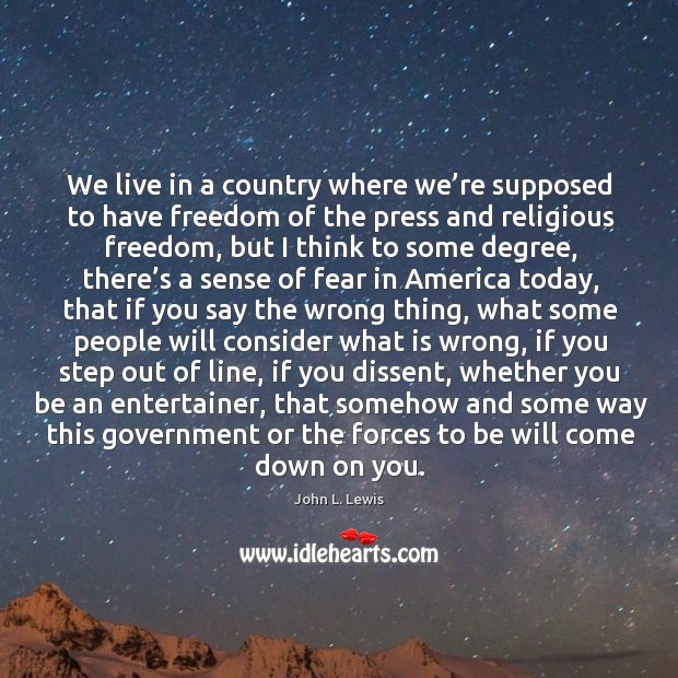 We live in a country where we're supposed to have freedom of the press and religious freedom John L. Lewis Picture Quote
