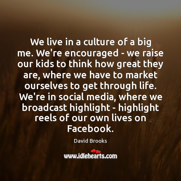 We live in a culture of a big me. We're encouraged – Social Media Quotes Image