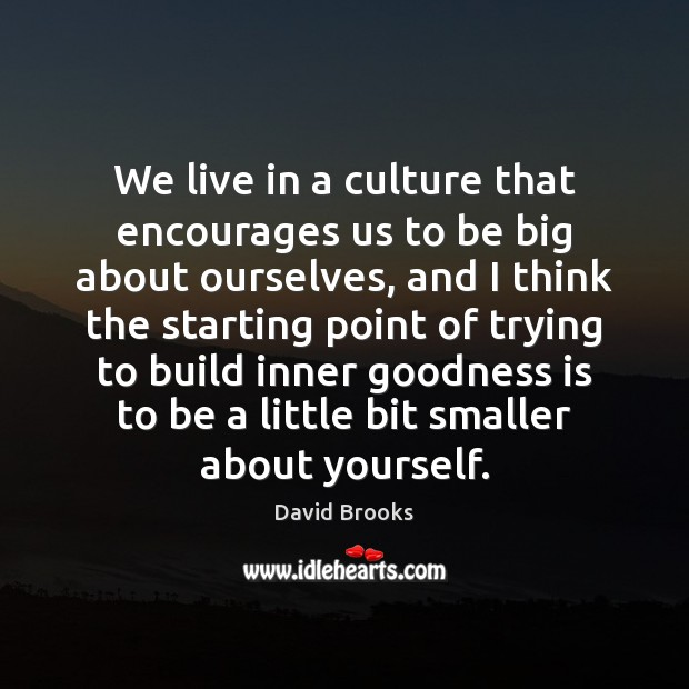 We live in a culture that encourages us to be big about Culture Quotes Image