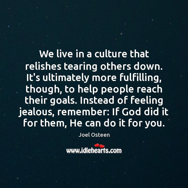We live in a culture that relishes tearing others down. It's ultimately Image