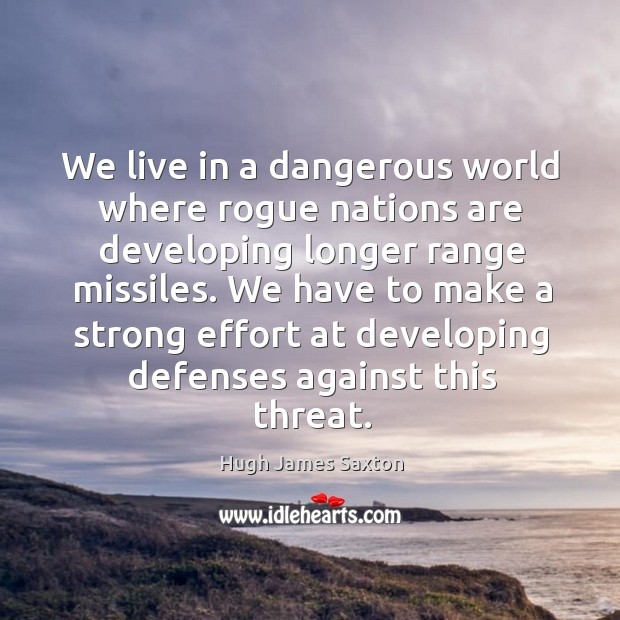 Image, We live in a dangerous world where rogue nations are developing longer range missiles.
