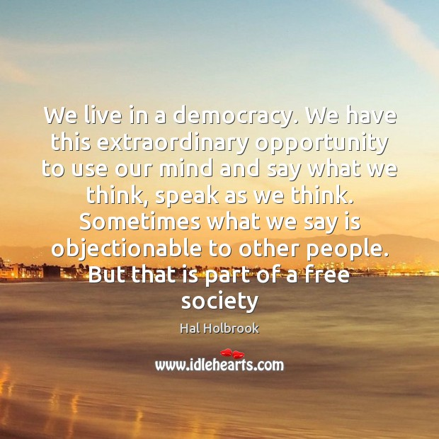 We live in a democracy. We have this extraordinary opportunity to use Hal Holbrook Picture Quote
