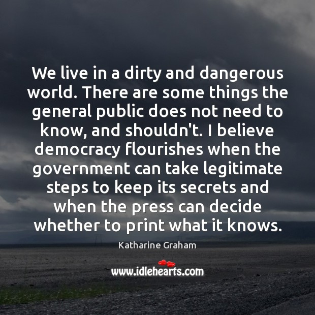 We live in a dirty and dangerous world. There are some things Katharine Graham Picture Quote