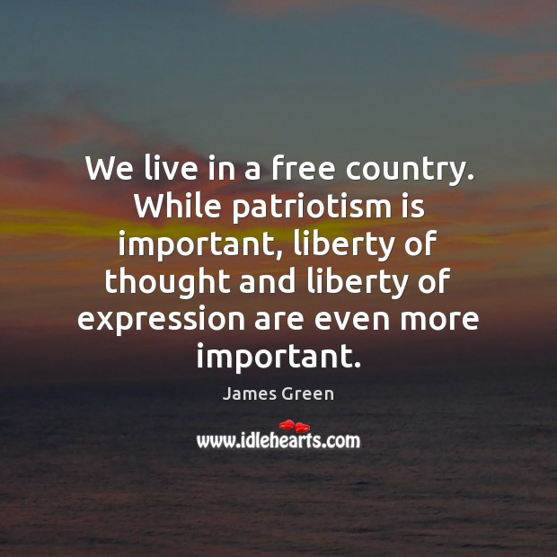 We live in a free country. While patriotism is important, liberty of Patriotism Quotes Image