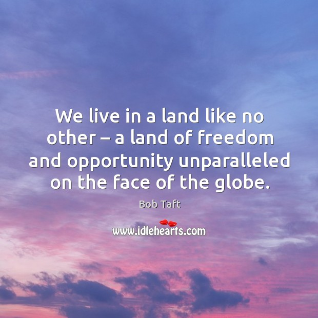 Image, We live in a land like no other – a land of freedom and opportunity unparalleled on the face of the globe.
