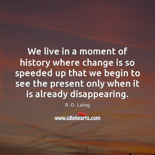 Image, We live in a moment of history where change is so speeded