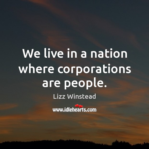 We live in a nation where corporations are people. Image