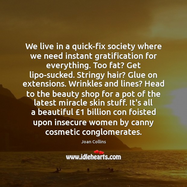 Image, We live in a quick-fix society where we need instant gratification for