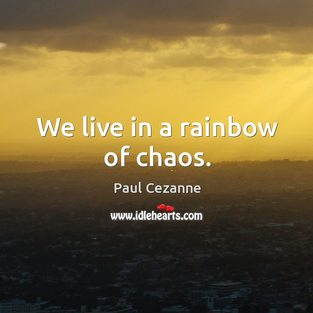 We live in a rainbow of chaos. Image