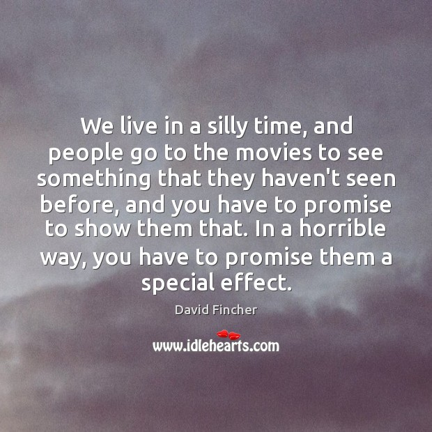 We live in a silly time, and people go to the movies Promise Quotes Image