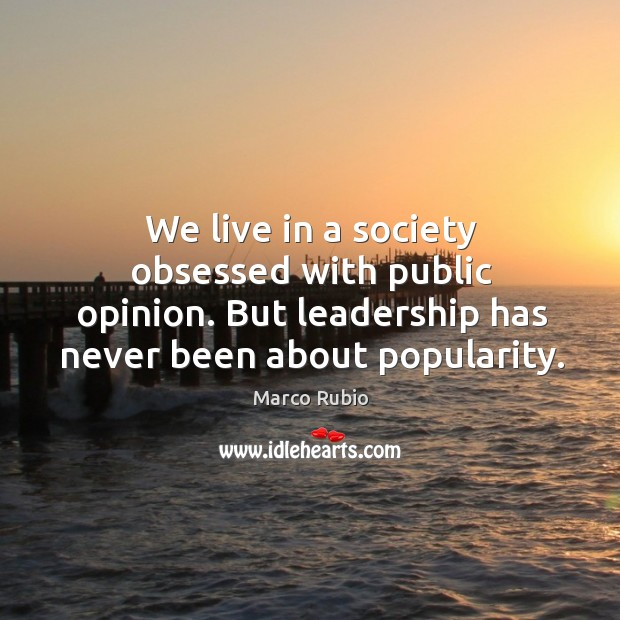 Image, We live in a society obsessed with public opinion. But leadership has never been about popularity.