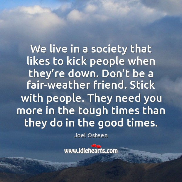 We live in a society that likes to kick people when they\'