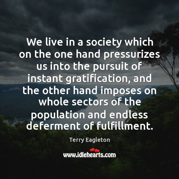 We live in a society which on the one hand pressurizes us Image