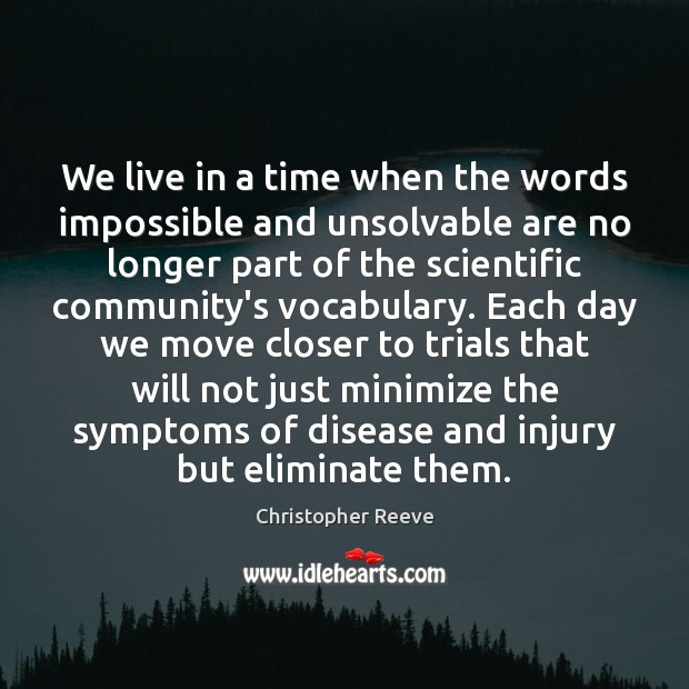 We live in a time when the words impossible and unsolvable are Image