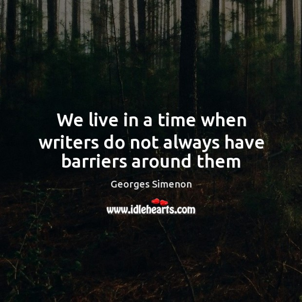 We live in a time when writers do not always have barriers around them Image