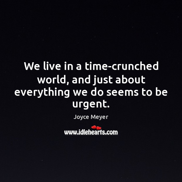 Image, We live in a time-crunched world, and just about everything we do seems to be urgent.