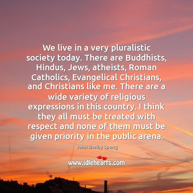 We live in a very pluralistic society today. There are Buddhists, Hindus, Image