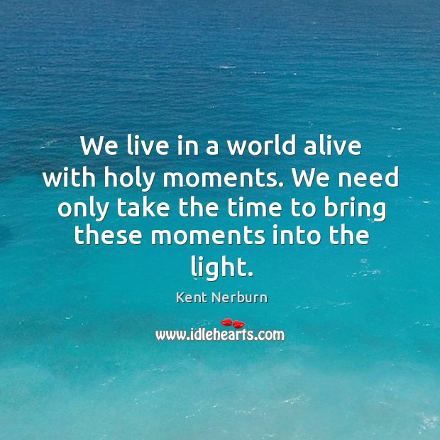 We live in a world alive with holy moments. We need only Kent Nerburn Picture Quote