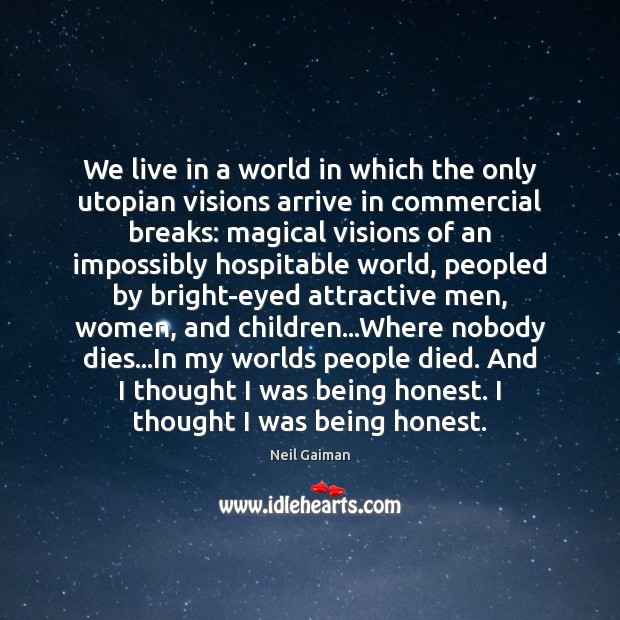 Image, We live in a world in which the only utopian visions arrive
