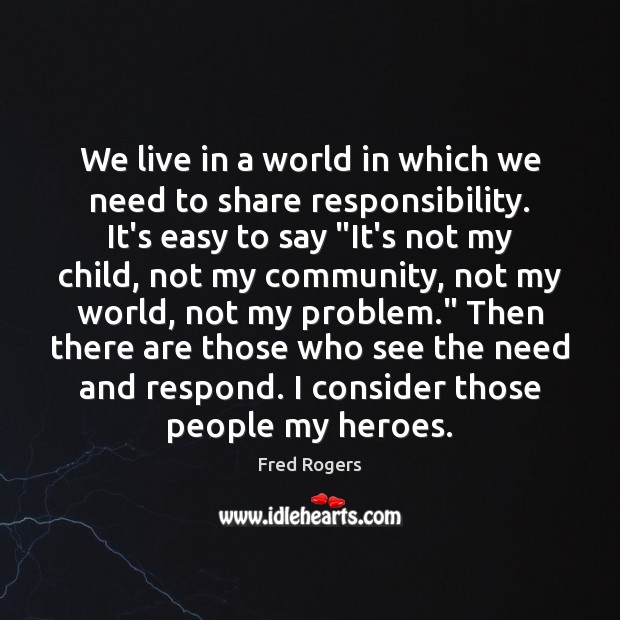 We live in a world in which we need to share responsibility. Fred Rogers Picture Quote