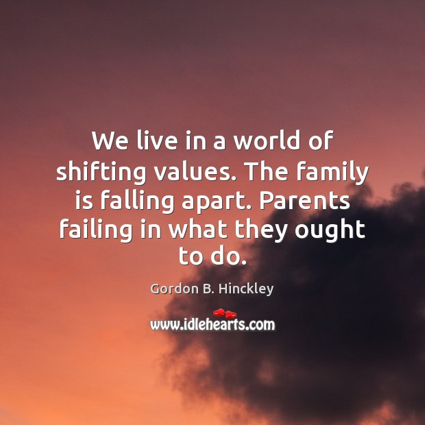 We live in a world of shifting values. The family is falling Image