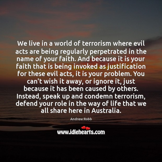 We live in a world of terrorism where evil acts are being Image
