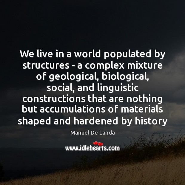 We live in a world populated by structures – a complex mixture Image