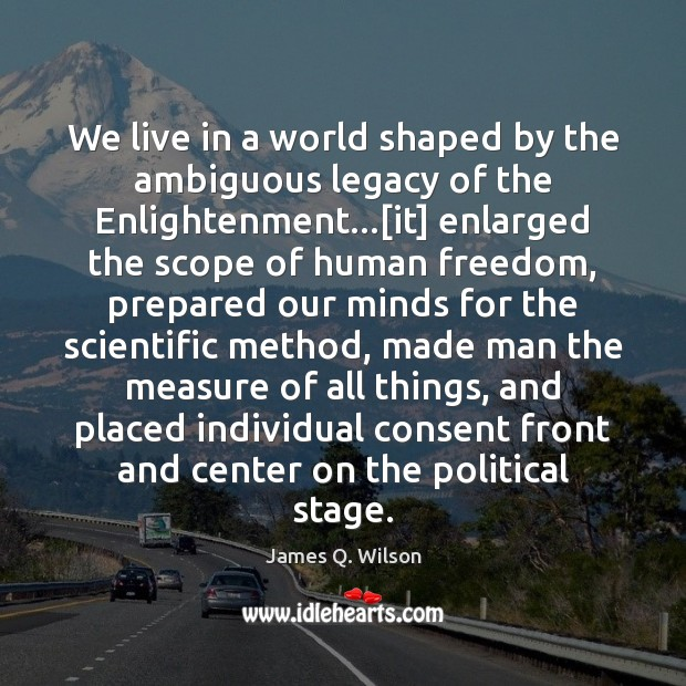 Image, We live in a world shaped by the ambiguous legacy of the