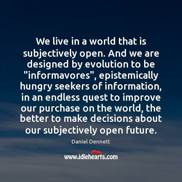 Image, We live in a world that is subjectively open. And we are