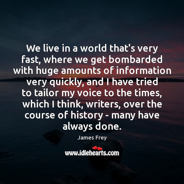 We live in a world that's very fast, where we get bombarded James Frey Picture Quote