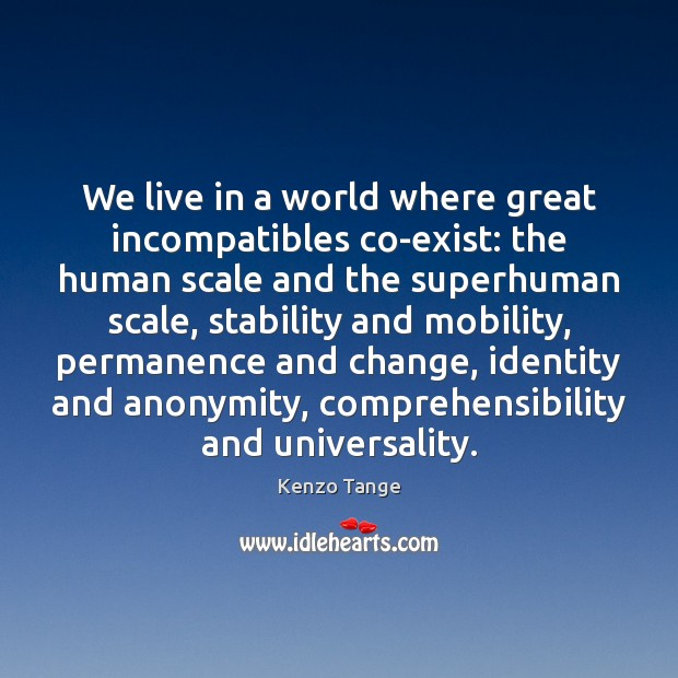 We live in a world where great incompatibles co-exist: the human scale Image