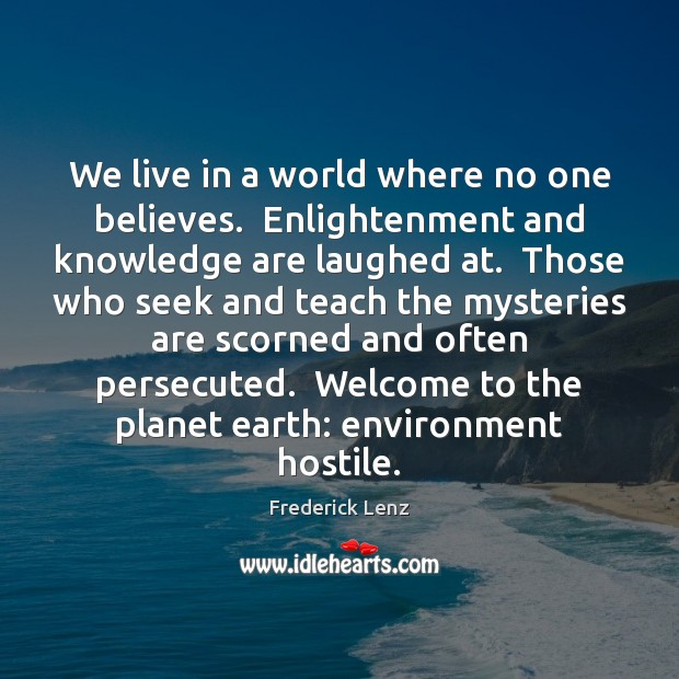 We live in a world where no one believes.  Enlightenment and knowledge Image
