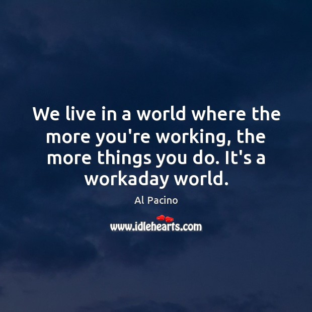 We live in a world where the more you're working, the more Image