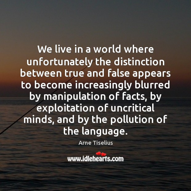 Image, We live in a world where unfortunately the distinction between true and