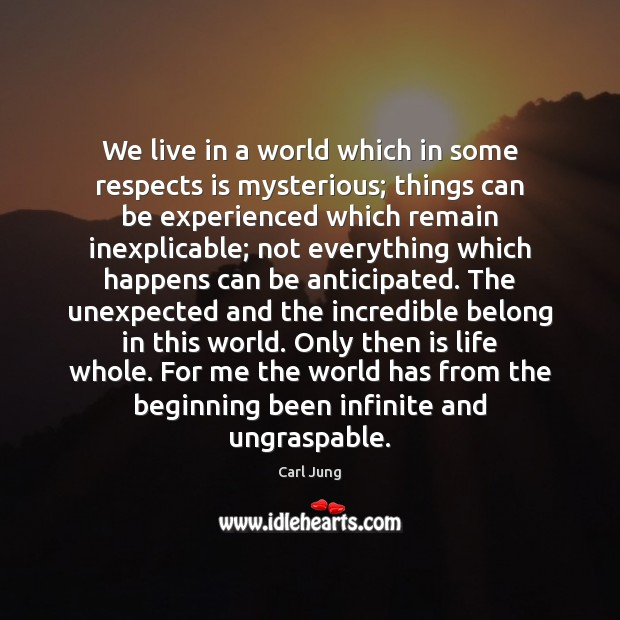 Image, We live in a world which in some respects is mysterious; things