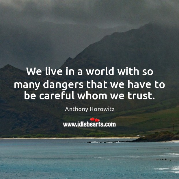 We live in a world with so many dangers that we have to be careful whom we trust. Image