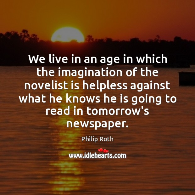 We live in an age in which the imagination of the novelist Image