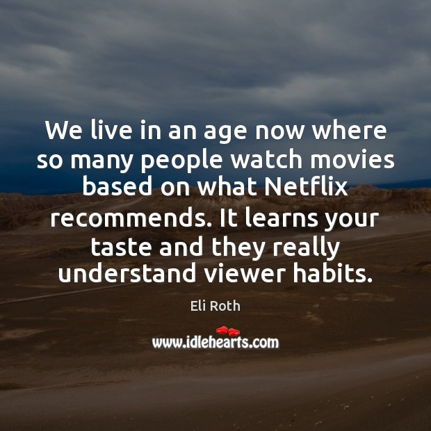 We live in an age now where so many people watch movies Image
