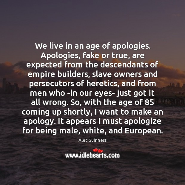 Image, We live in an age of apologies. Apologies, fake or true, are
