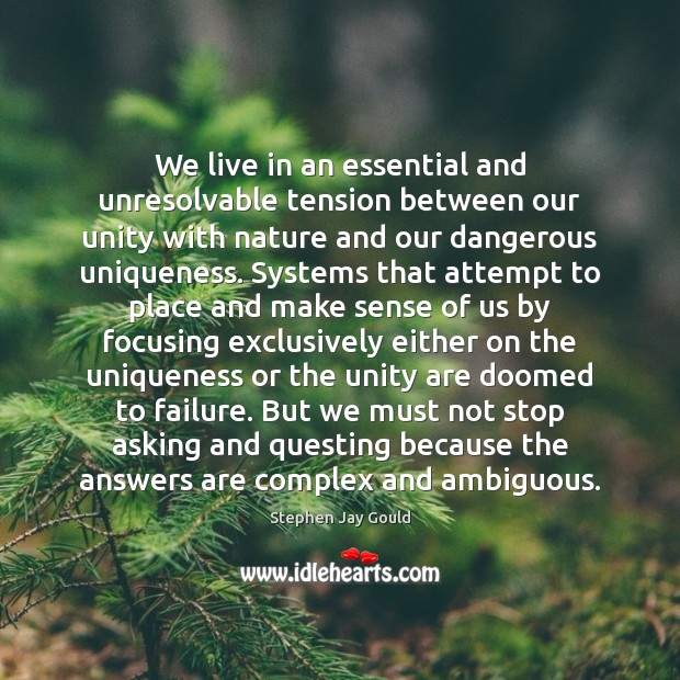 We live in an essential and unresolvable tension between our unity with Stephen Jay Gould Picture Quote